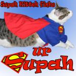 Supah Kitteh Sez Ur Supah